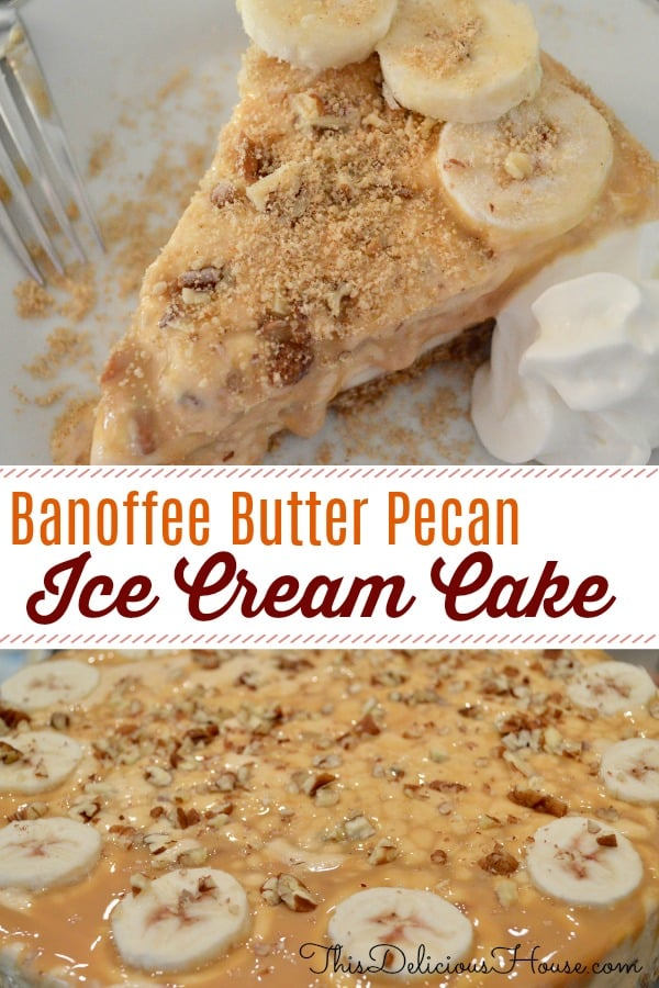 Banoffee Butter Pecan Ice Cream Cake Pie