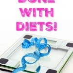 Why I'm Done with Diets